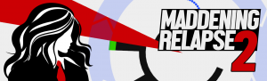 Maddening Relapse 2